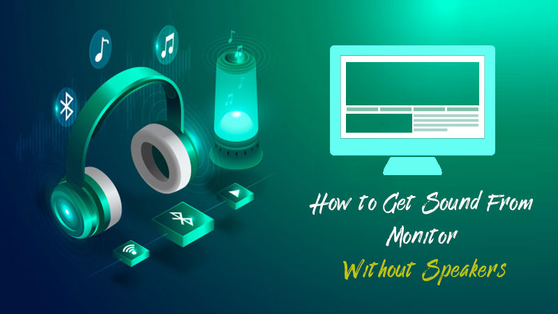 How to Get Sound From a Monitor Without Speakers