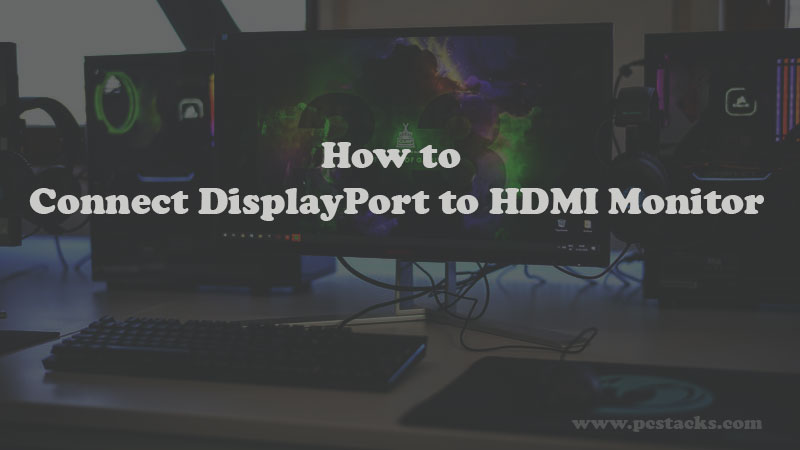 Connect a DisplayPort to HDMI Monitor