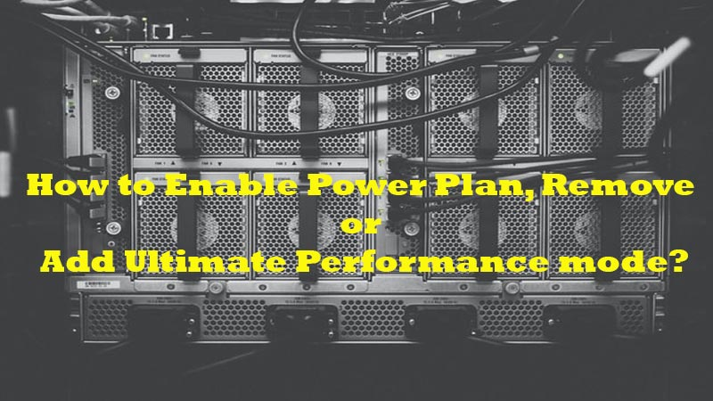 How to Enable Power Plan, Remove or Add Ultimate Performance mode?
