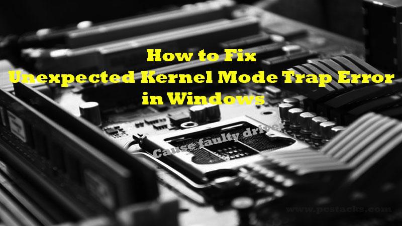 Unexpected Kernel Mode trap error