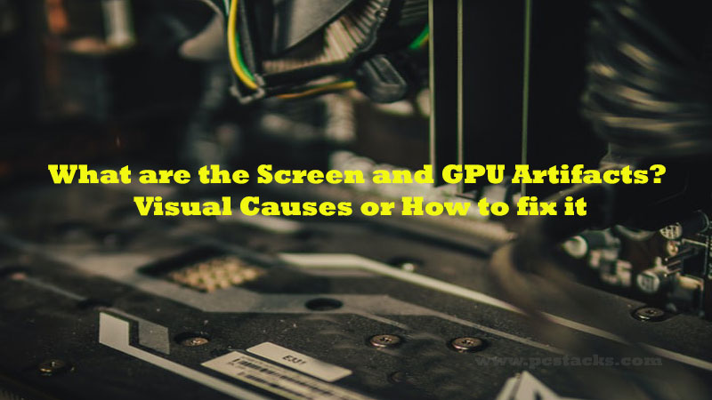 What are the Screen and GPU Artifacts