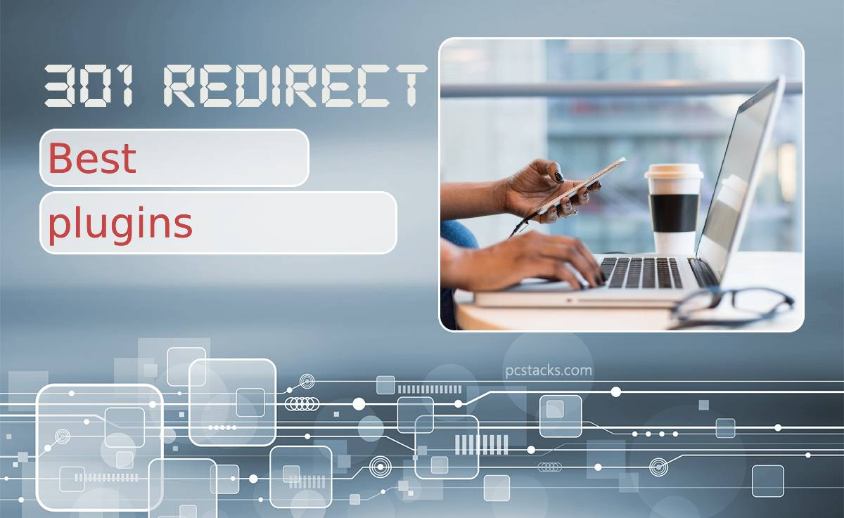Best 301 Redirect Plugins for WordPress That Will Ensure Your Visitors Get to the Right Page