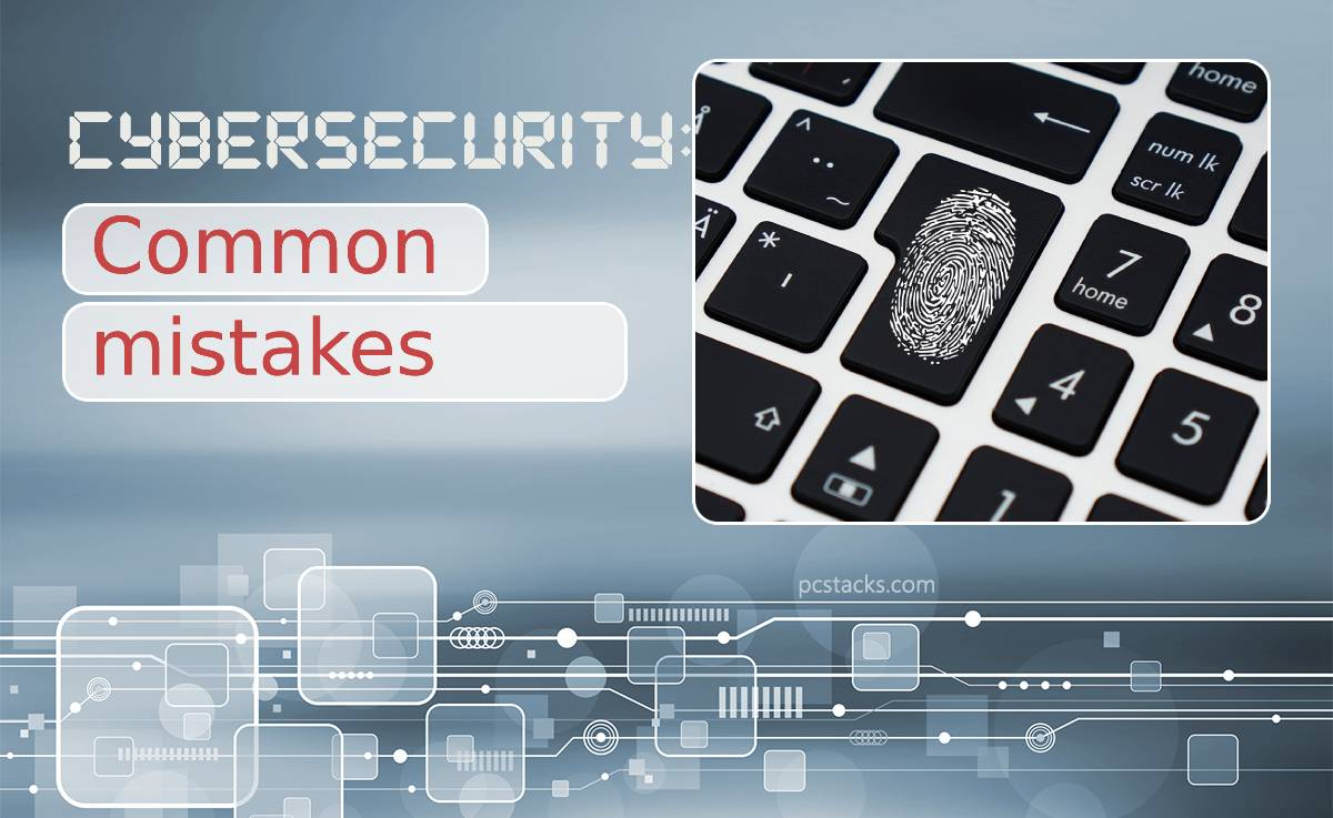 Seven Common Cybersecurity Mistakes You Can Avoid