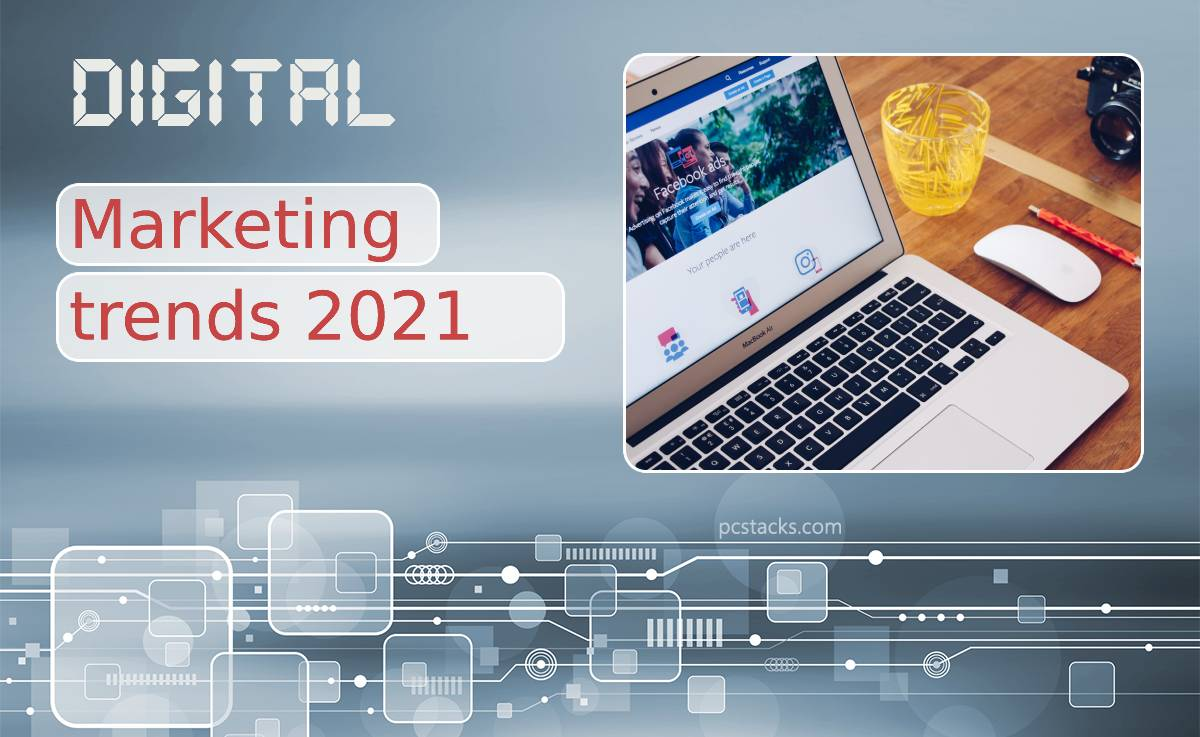 Digital Marketing Trends in 2021 You Can't Ignore
