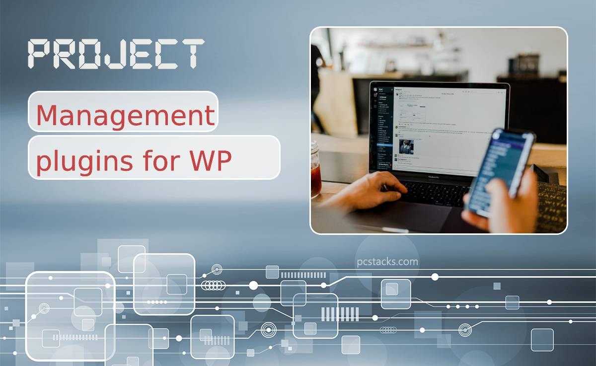 Best WordPress Project Management Plugins Where You Can Keep in Check Your Team, Tasks, Projects and More