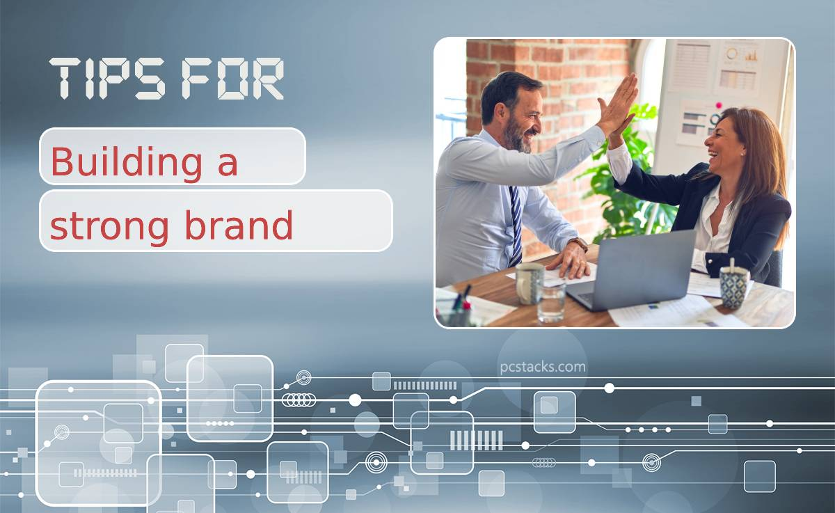 Five Tips for Building a Strong Brand That Will Set Your Business Up for Success