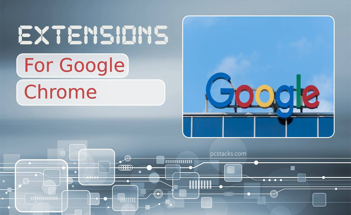 12 Google Chrome Extensions You Must Have That Will Make Your Online Presence Easier