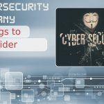Seven Things to Consider When Hiring a Cybersecurity Company