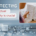 Six Reasons Why Protecting Intellectual Property Is Crucial
