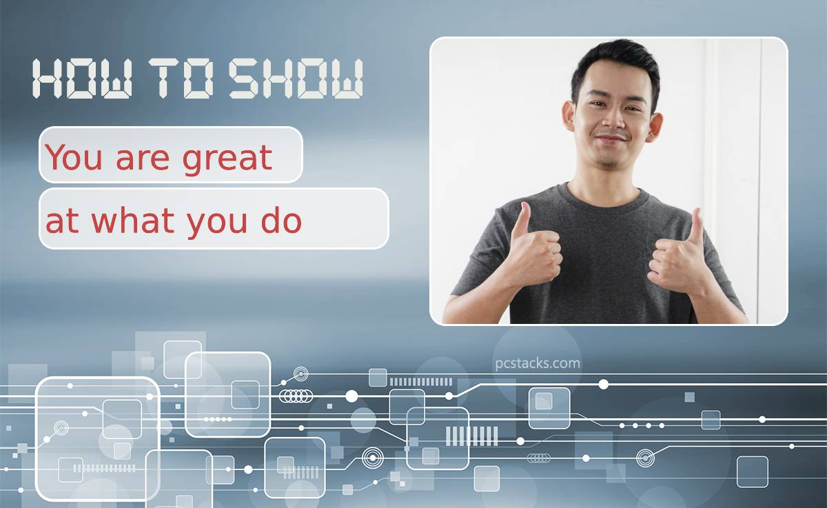 Six Ways You Can Show Customers You're Great at What You Do