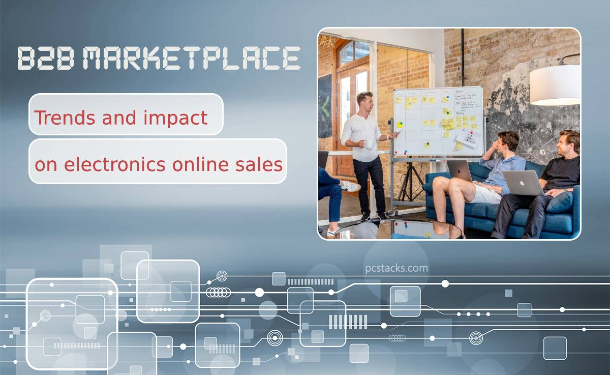 B2B Marketplace Trends and Their Impact on Electronics Online Sales