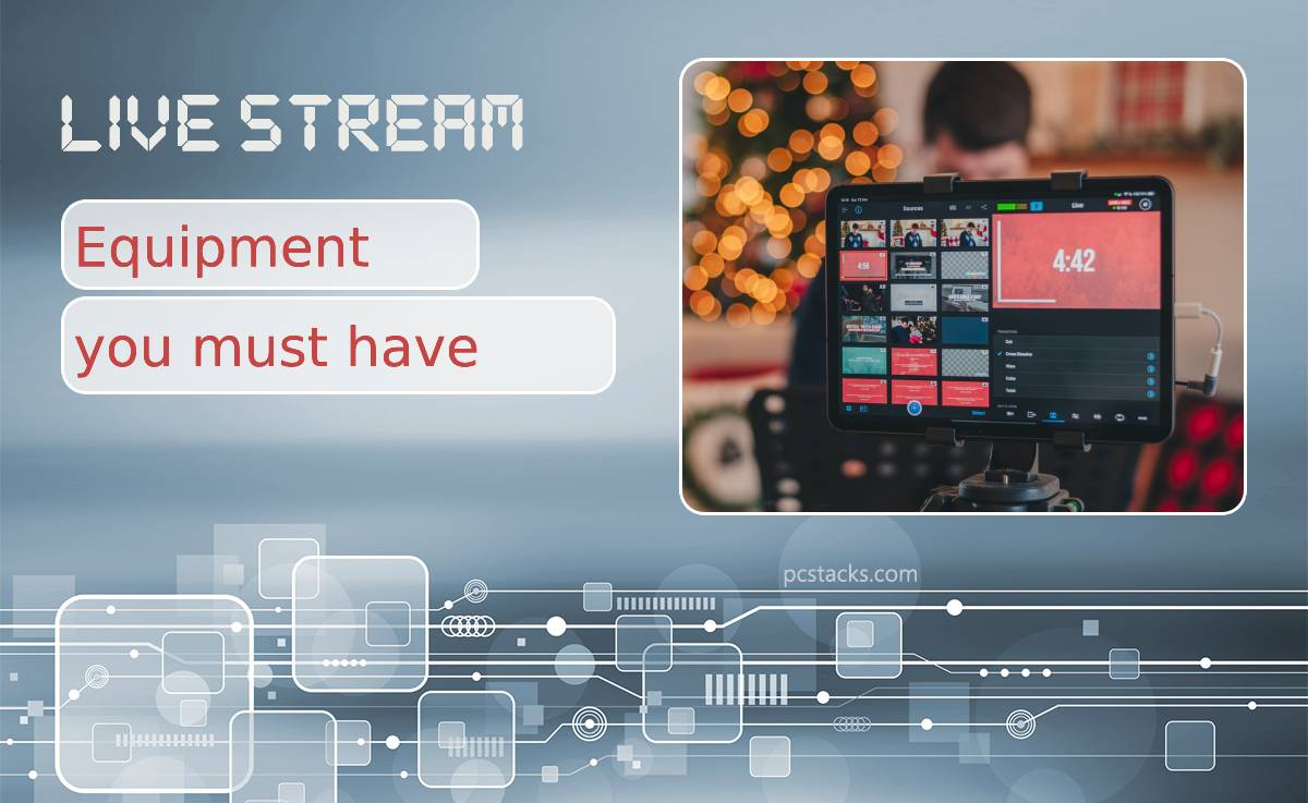 Live Stream: What Equipment You Must Have in Order to Succeed