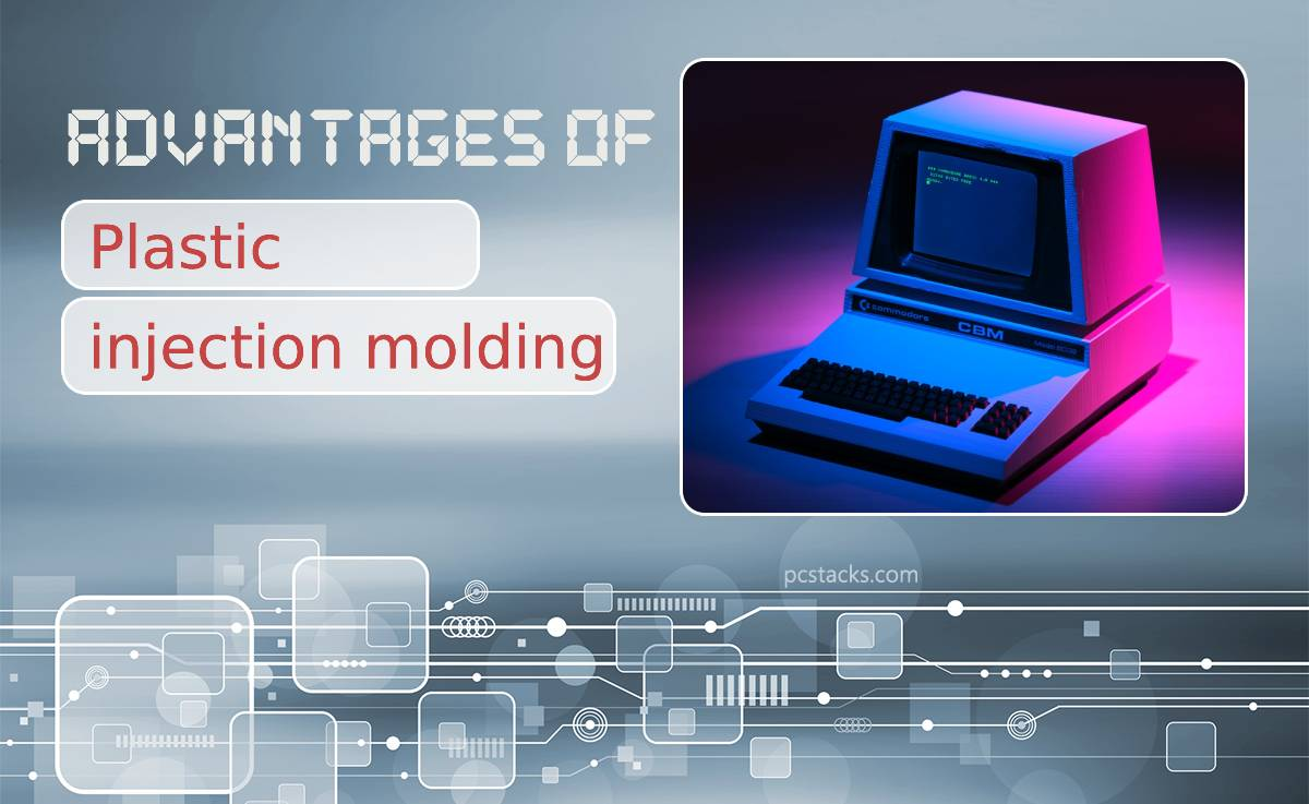 Top Advantages of Plastic Injection Molding for the Production of Computer Parts