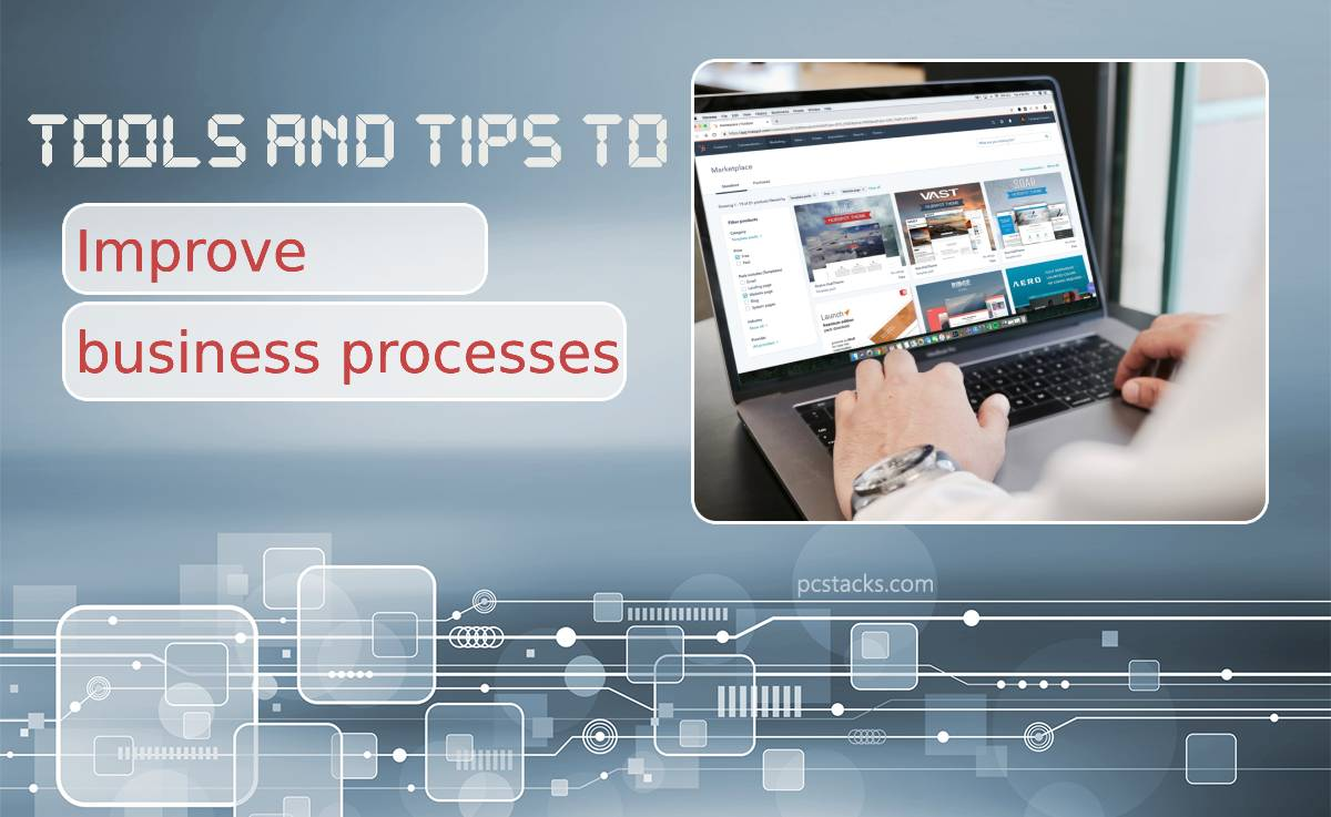 Top Tools and Tips to Improve Your Business Processes