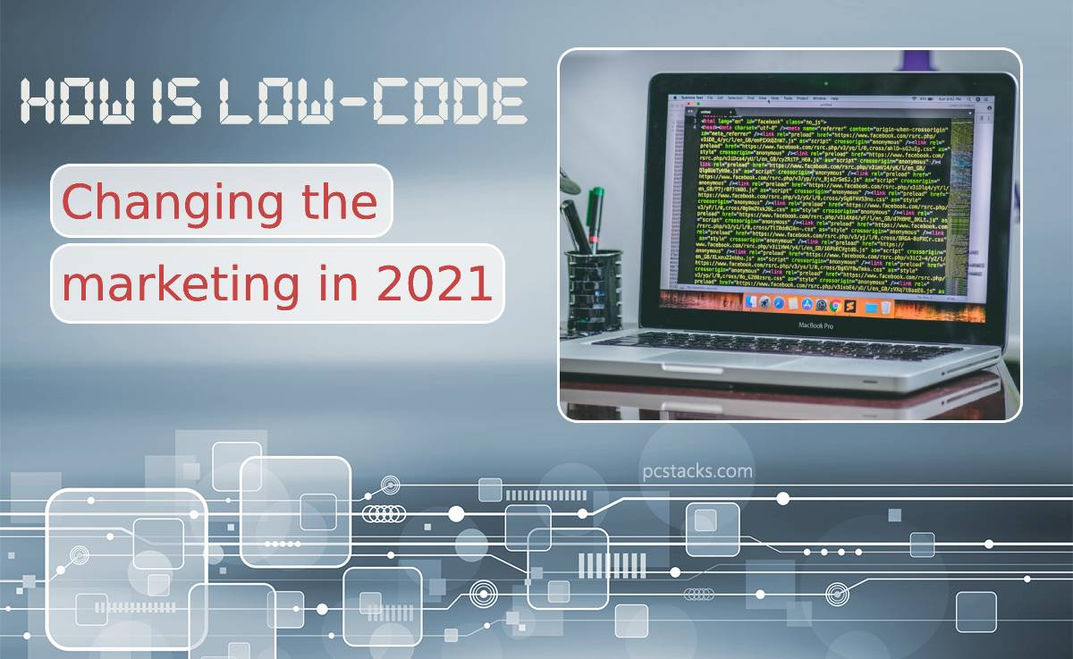 How Low Code Is Changing the Marketing in 2021
