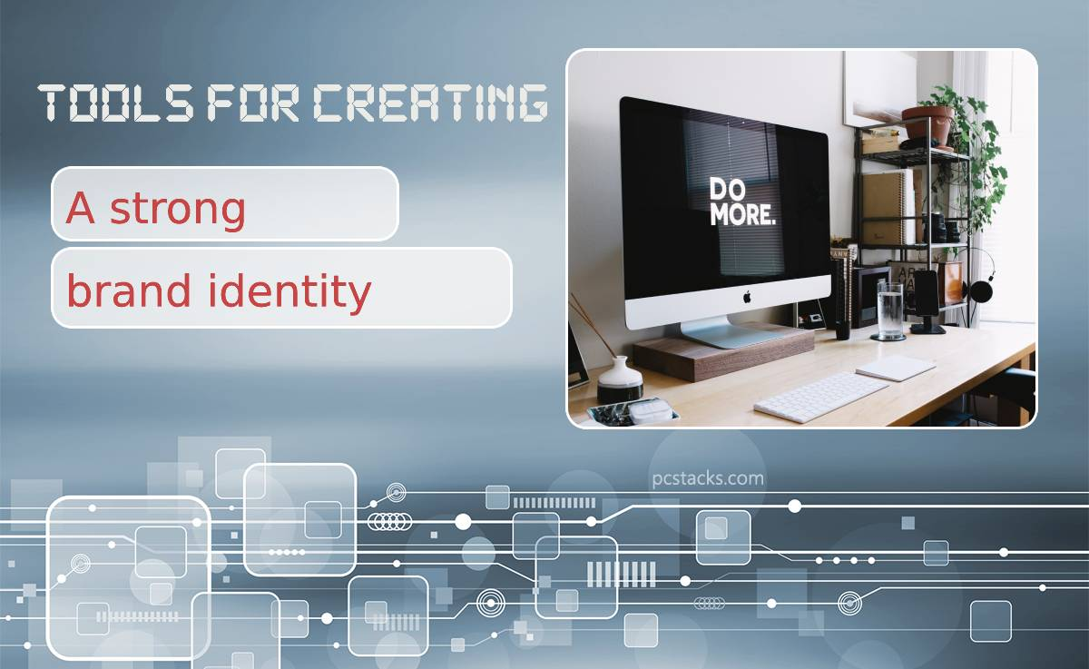 Top Five Tools for Creating a Strong Brand Identity