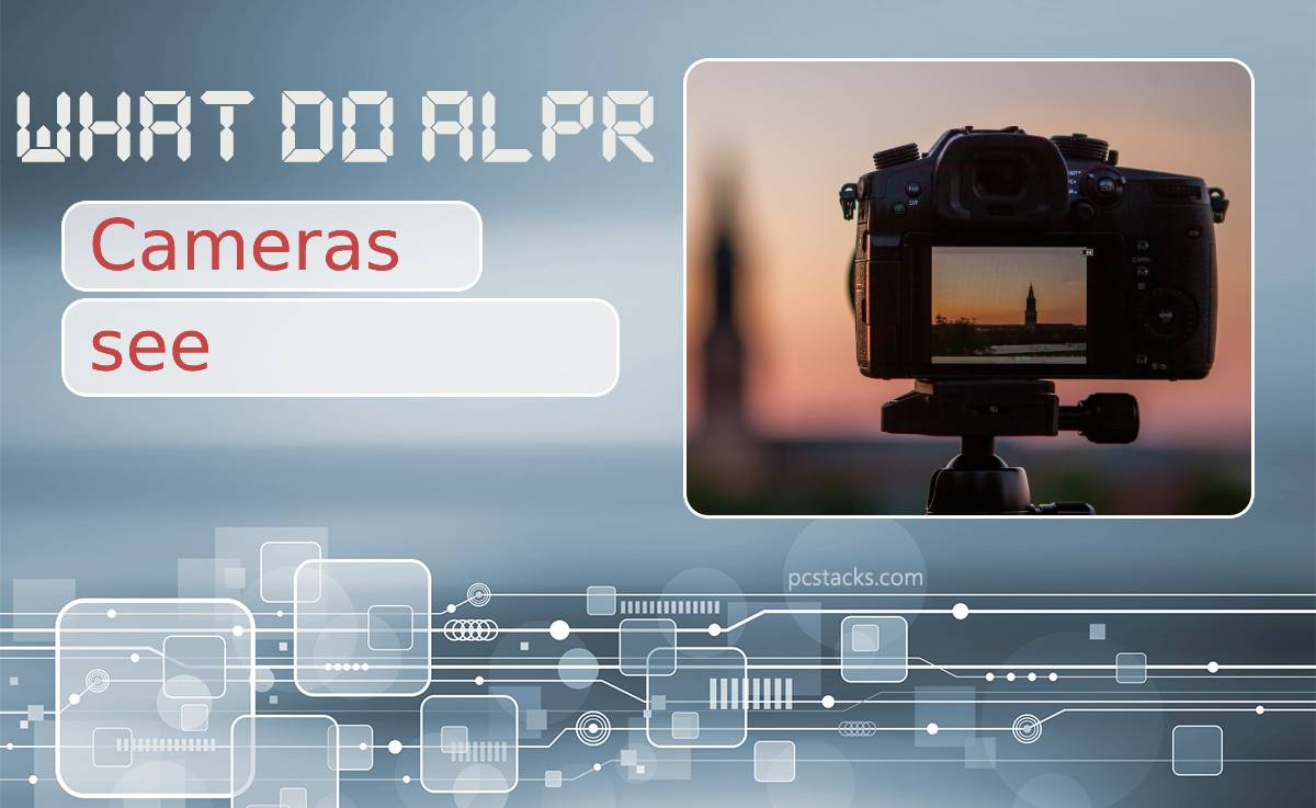 What Do ALPR Cameras See? How Can They Benefit Your Business?