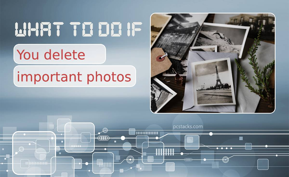 What to Do if You Accidentally Delete Important Photos